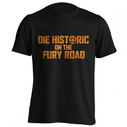 تیشرت Die Historic on the Fury Road