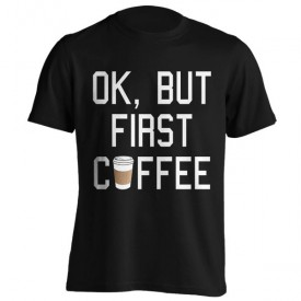 تیشرت طرح OK, but first COFFEE