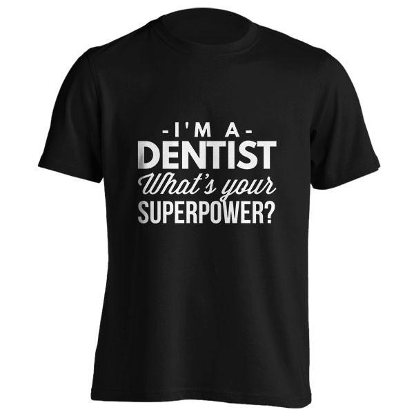 تیشرت I'm a Dentist what's your Superpower