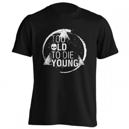 تیشرت Too old to die young